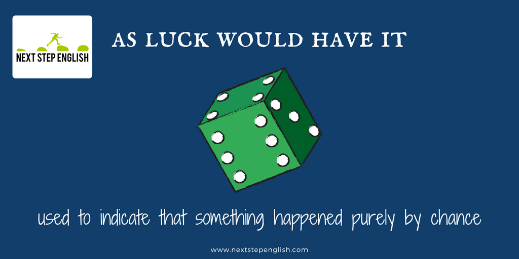 define as luck would have it