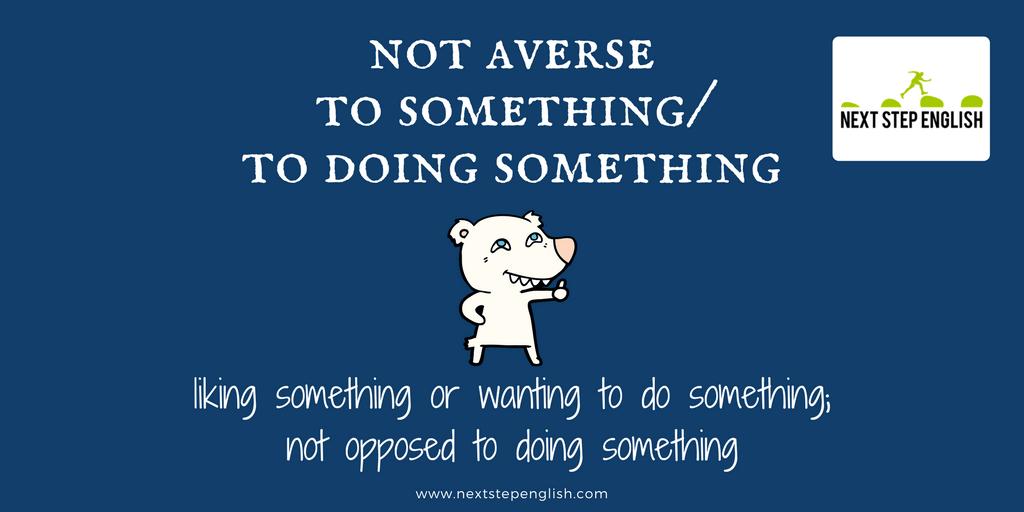 define not averse to something