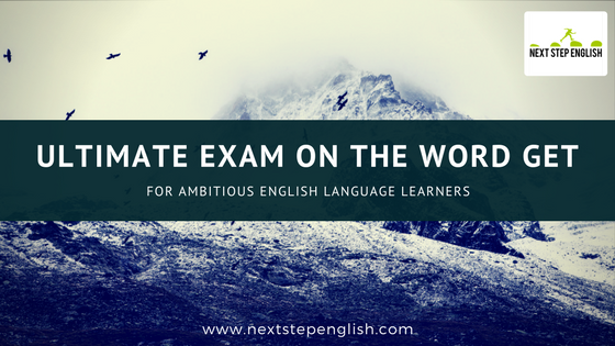 The Word GET in English: A Comprehensive Exam for Ambitious English Language Learners