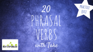 Phrasal Verbs with Take: 20 Phrasal Verbs with Sentences (with Quiz!)