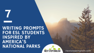 Looking for Topics to Write About? 7 Creative Writing Prompts for ESL Students Inspired by America's National Parks