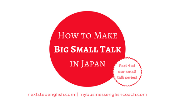 How to Make Big Small Talk in Japan (Part 4)