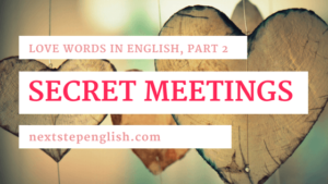 Love Words in English, Part 2: Advanced English Words about Secret Meetings for Lovers