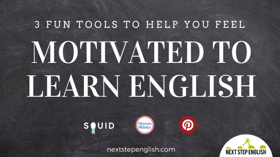 Are You in a Learning Motivation Slump? 3 Tools to Help You Remember that Learning English is Fun!