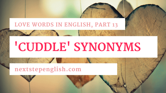 Love Words in English, Part 13: Cozy English Synonyms for 'Cuddle'