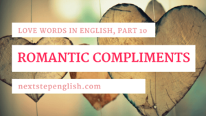 Love Words in English, Part 10: Romantic Adjectives for Memorable Compliments