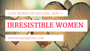 Love Words in English, Part 6: Colorful English Words for Irresistible Women
