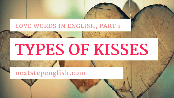 Love Words in English, Part 1: Vocabulary for 5 Types of Kisses