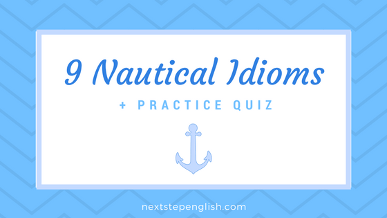 Nautical Idioms: 9 English Idioms with Meanings and Examples (+ Practice Quiz!)
