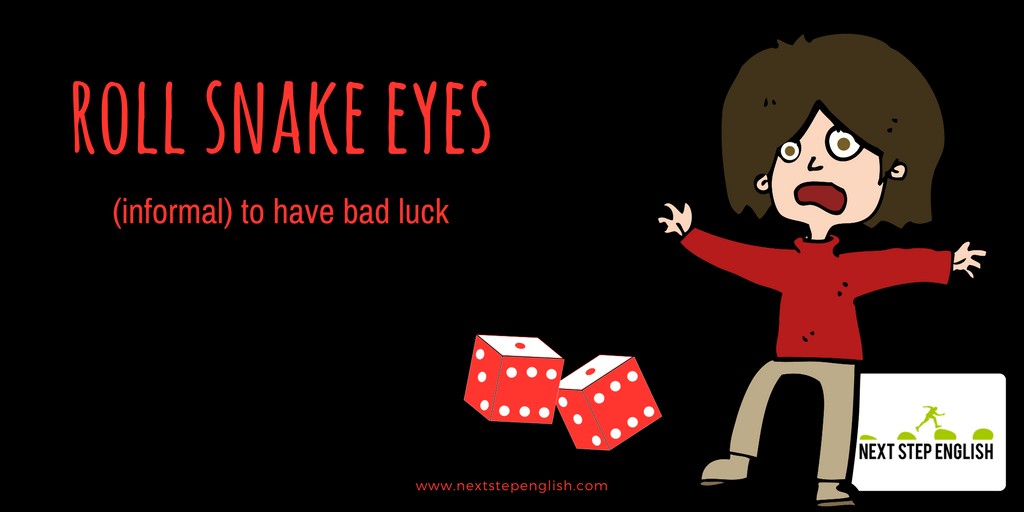 6.1-face-idioms-meanings-roll-snake-eyes-Next-Step-English