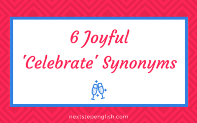 Your 'Celebrate' Thesaurus: 6 Joyful 'Celebrate' Synonyms for Advanced English Learners
