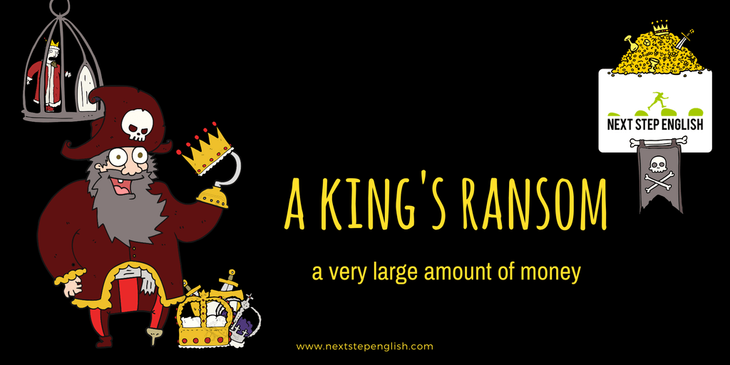 money-idioms-with-sentences-popular-idioms-a-king's-ransom-Next-Step-English