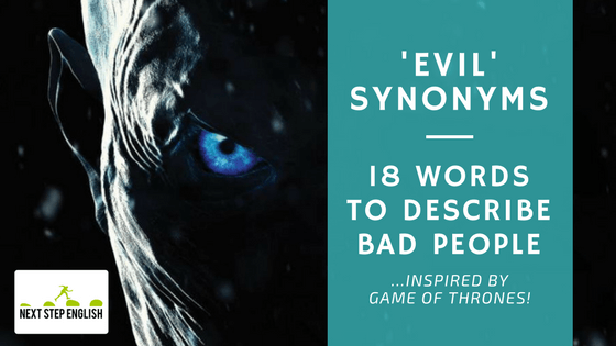 Evil Synonyms: 18 Words to Describe Bad People (…inspired by Game of Thrones! 👑🖤)