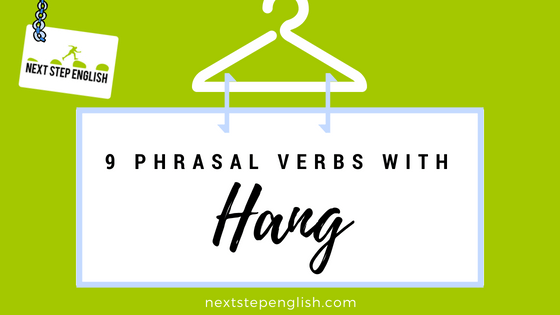 Phrasal Verbs with Hang: 9 Commonly Used Phrasal Verbs + Practice Quiz