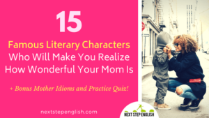 Mother's Day Special 💐: 15 Famous Literary Characters Who Will Make You Realize How Wonderful Your Mom Is (+ Bonus Vocab and Quiz!)