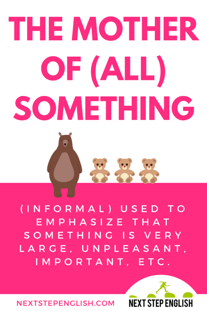 mother-idioms-mom-idioms-THE-MOTHER-OF-ALL-SOMETHING-Next-Step-English