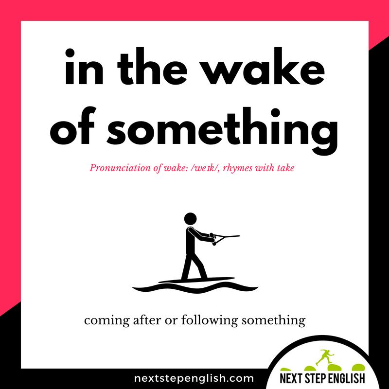 6-define-IN-THE-WAKE-OF-SOMETHING-meaning-idiom-Next-Step-English