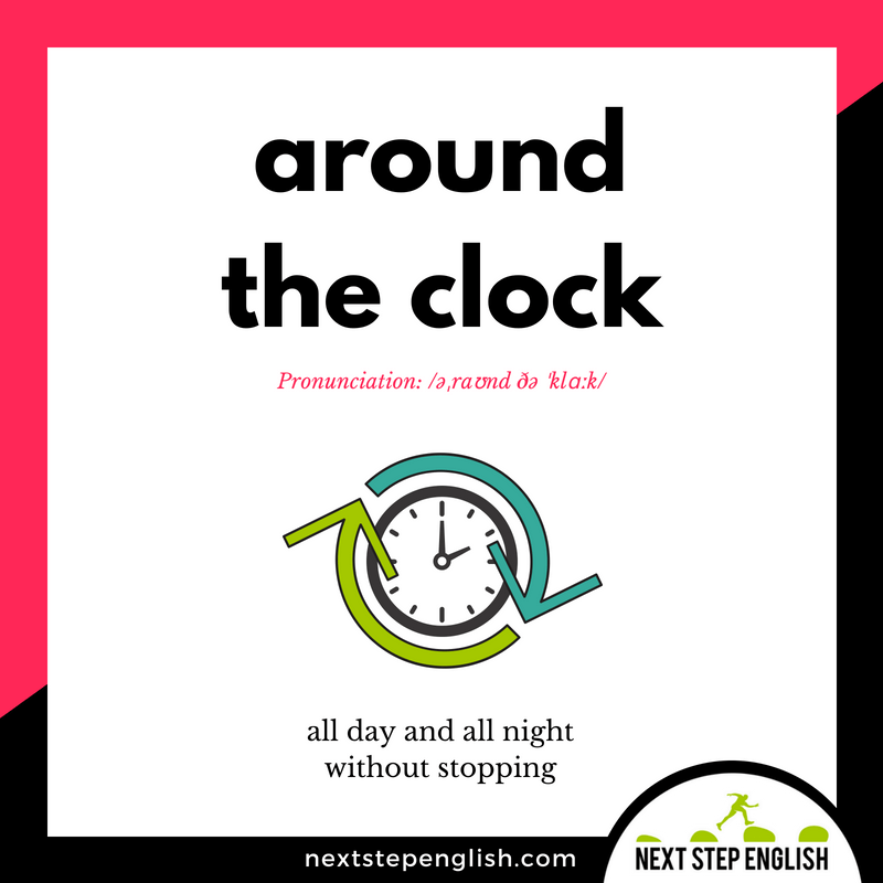 vocabulary-idiom-AROUND-THE-CLOCK-meaning-Next-Step-English