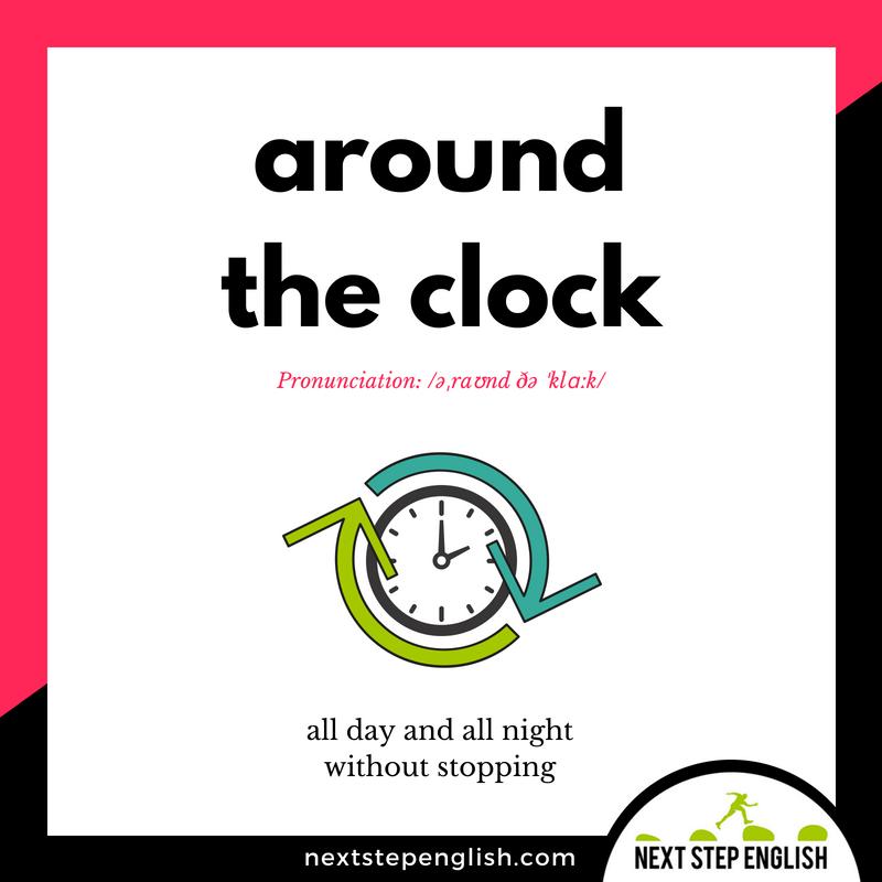 vocabulary-idiom-AROUND-THE-CLOCK-meaning-Next-Step-English