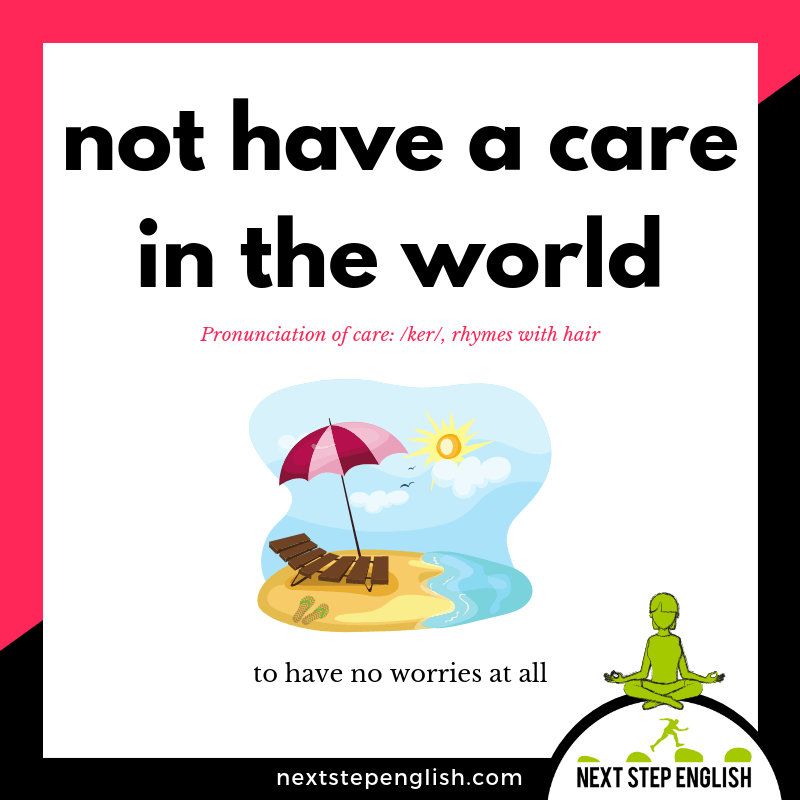 36-define-NOT-HAVE-A-CARE-IN-THE-WORLD-idiom-Next-Step-English-vocabulary
