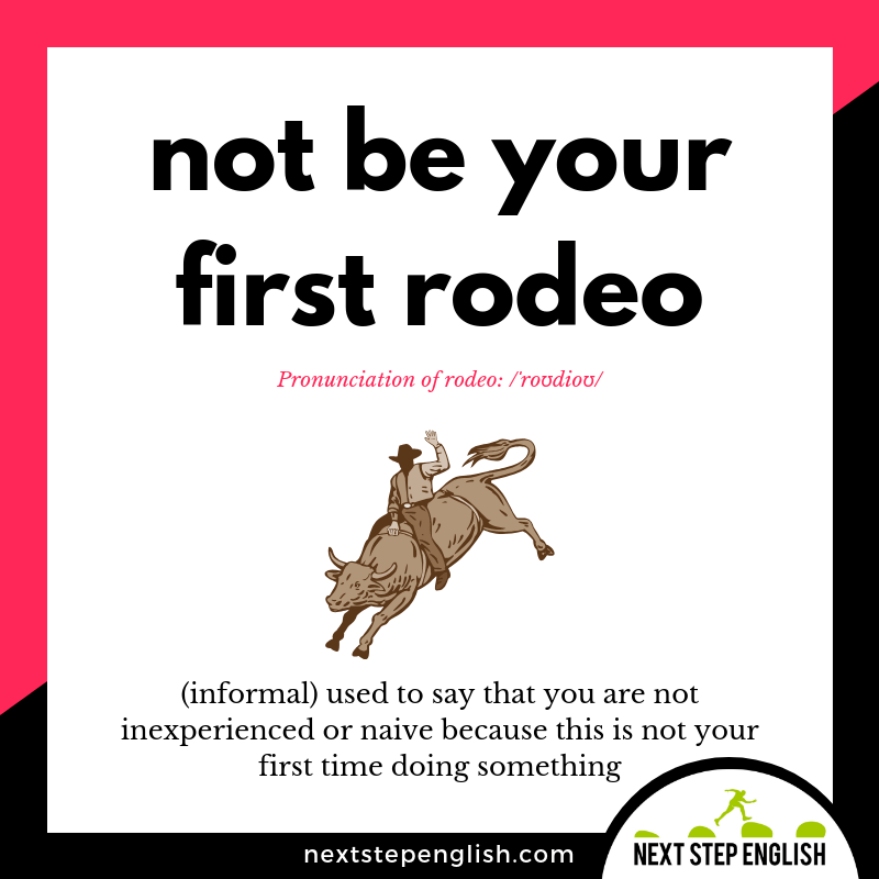 define-NOT-YOUR-FIRST-RODEO-meaning-Next-Step-English-idiom