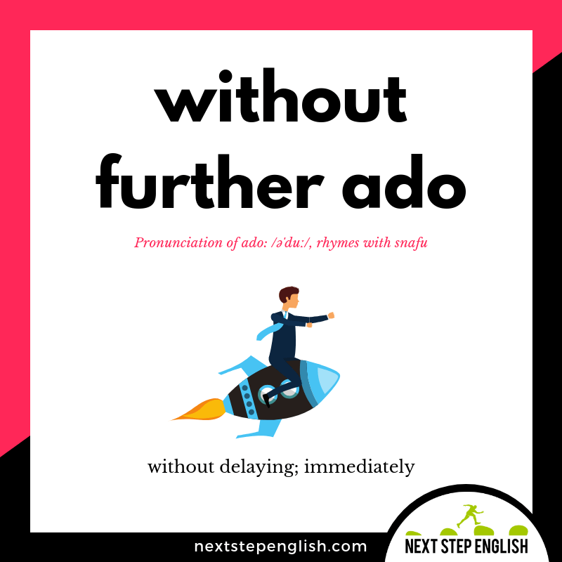 define-WITHOUT-FURTHER-ADO-meaning-Next-Step-English-idiom