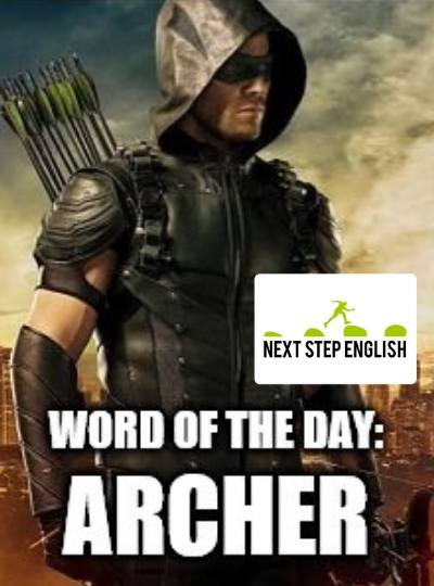 Word of the Day: ARCHER (Next Step English)