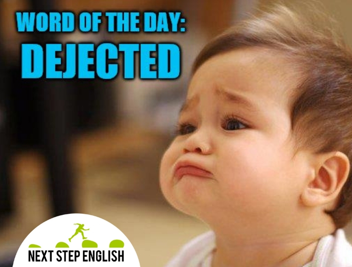 Word of the Day: DEJECTED (Next Step English)