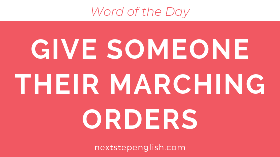 Give Someone Their Marching Orders | Advanced English Word of the Day