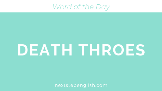 Death Throes | Meaning + Examples