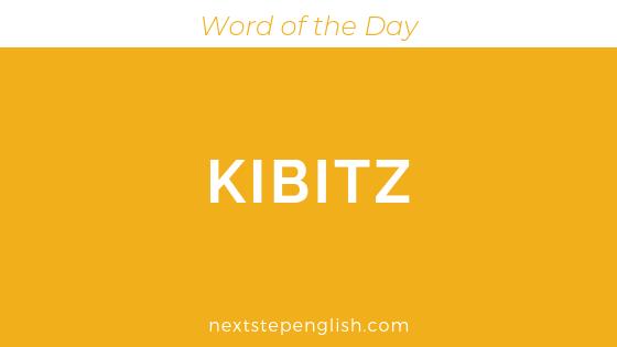 Kibitz | Meaning + Examples