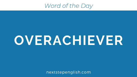 Overachiever | Meaning + Examples
