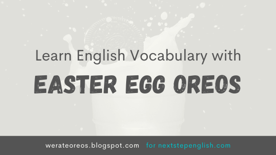Learn English vocabulary with Easter Egg Oreos! (Yes, you heard me right.)